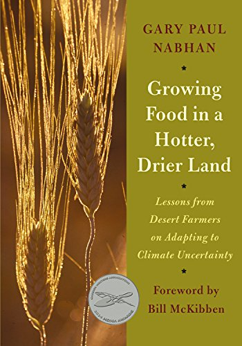 Growing Food in a Hotter, Drier Land: Lessons from Desert Farmers on Adapting to Climate Uncertainty von CHELSEA GREEN PUB