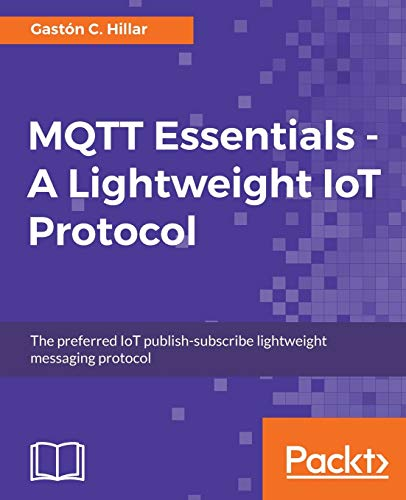 MQTT Essentials - A Lightweight IoT Protocol (English Edition) von Packt Publishing