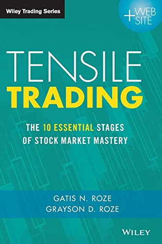 Tensile Trading: The 10 Essential Stages of Stock Market Mastery (Wiley Trading Series)