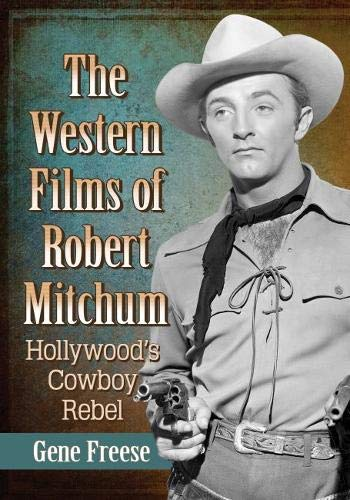The Western Films of Robert Mitchum: Hollywood's Cowboy Rebel