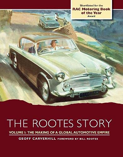 The Rootes Story: The Making of a Global Automotive Empire