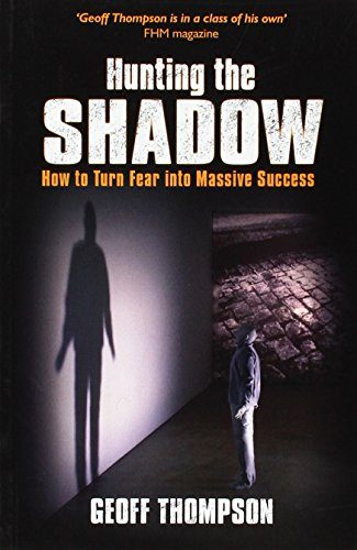Hunting the Shadow: How to Turn Fear into Massive Success
