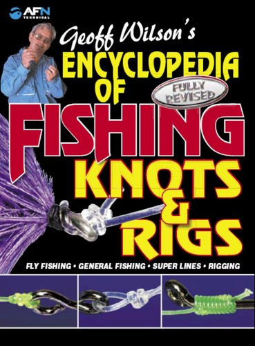 Encyclopedia of Fishing Konts & Rigs (Geoff Wilson's Complete Book of Fishing Knots & Rigs) von AFN