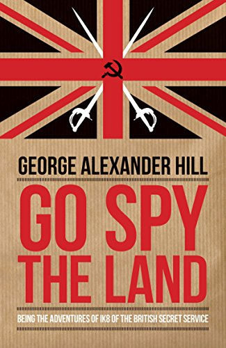 Go Spy the Land: Being the Adventures of IK8 of the British Secret Service (Dialogue Espionage Classics)