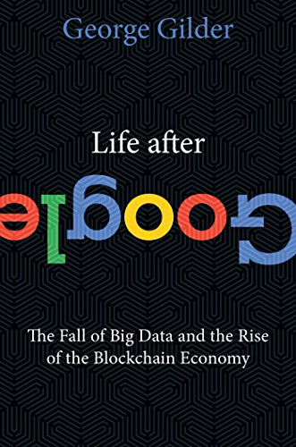 Life After Google: The Fall of Big Data and the Rise of the Blockchain Economy von Gateway Editions