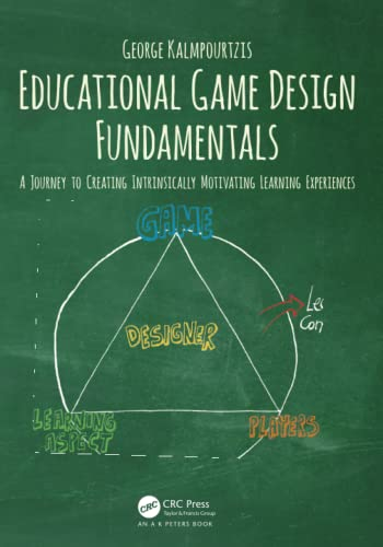 Educational Game Design Fundamentals: A Journey to Creating Intrinsically Motivating Learning Experiences von Taylor & Francis Ltd