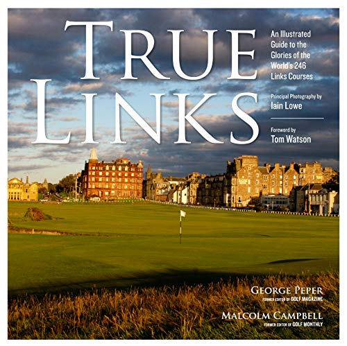 True Links: An Illustrated Guide to the Glories of the World's 246 Links Courses von Workman Publishing