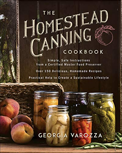 The Homestead Canning Cookbook: -Simple, Safe Instructions from a Certified Master Food Preserver -Over 150 Delicious, Homemade Recipes -Practical Hel von HARVEST HOUSE PUBL