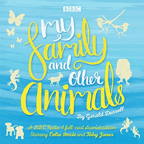 My Family and Other Animals: BBC Radio 4 full-cast dramatization von Random House UK Ltd