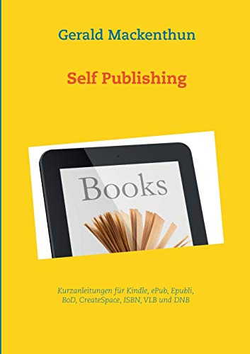 Self-Publishing: Anleitungen für Kindle, Epubli, BoD, Tredition, CreateSpace, ISBN und VLB von Books on Demand