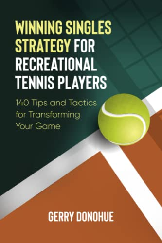 Winning Singles Strategy for Recreational Tennis Players: 140 Tips and Tactics for Transforming Your Game von CreateSpace Independent Publishing Platform