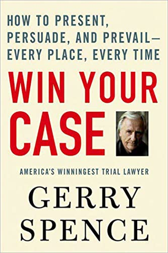 Win Your Case: How to Present, Persuade, and Prevail-Every Place, Every Time von Griffin