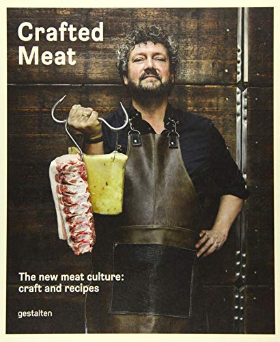 Crafted Meat: The New Meat Culture: Craft and Recipes von Gestalten