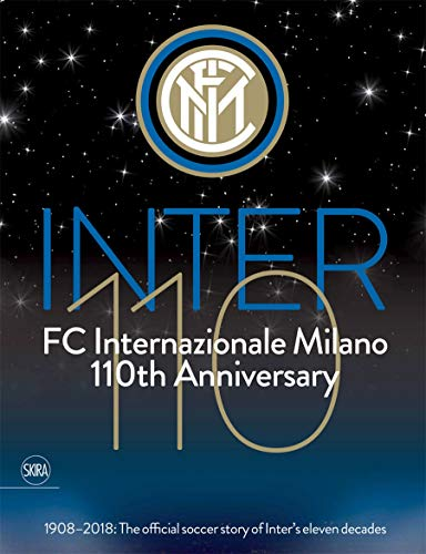 Inter 110: FC Internazionale Milano 110th Anniversary: 1908-2018: The official football story of Inter's eleven decades von Skira