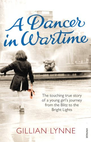 A Dancer in Wartime: The touching true story of a young girl's journey from the Blitz to the Bright Lights von Vintage