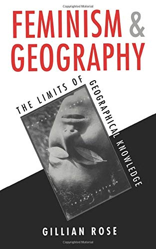Feminism and Geography: The Limits of Geographical Knowledge von Polity