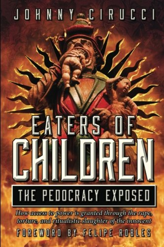 Eaters of Children: The Pedocracy Exposed: How access to power is granted through the rape, torture and ritualistic slaughter of the innocent. von CreateSpace Independent Publishing Platform