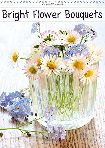 Bright Flower Bouquets 2015: 12 beautiful flower images to enrich your walls (Calvendo Nature) von Calvendo Verlag GmbH