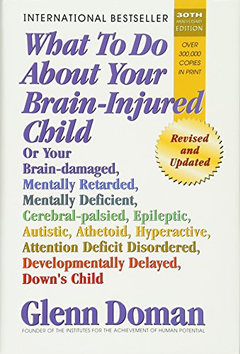 What to Do about Your Brain-Injured Child: Or Your Brain-Damaged, Mentally Retarded, Mentally Deficient, Cerebral-Palsied, Epileptic, Autistic, Atheto von SQUARE ONE PUBL