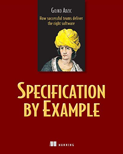 Specification by Example: How Successful Teams Deliver the Right Software von Manning Publications