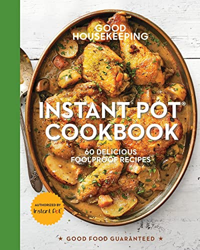 Good Housekeeping Instant Pot(r) Cookbook: 60 Delicious Foolproof Recipes (Good Food Guaranteed, Band 15) von HEARST BOOKS