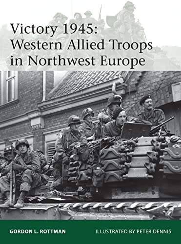 Victory 1945: Western Allied Troops in Northwest Europe (Elite, Band 209) von Osprey Publishing