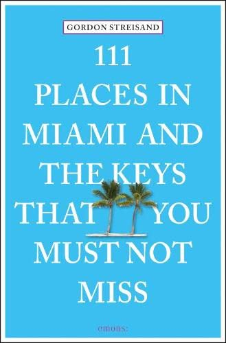 111 Places in Miami and the Keys that you must not miss von Emons Verlag