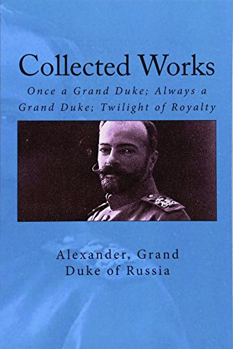 Collected Works: Once a Grand Duke; Always a Grand Duke; Twilight of Royalty