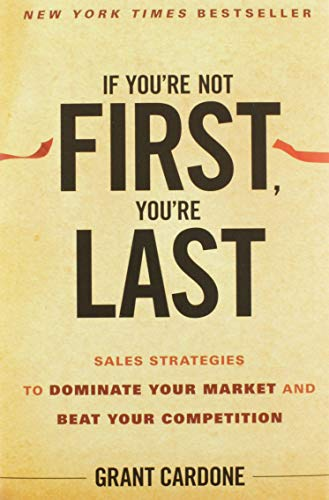 If You're Not First, You're Last: Sales Strategies to Dominate Your Market and Beat Your Competition von Wiley