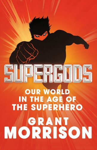 Supergods: Our World in the Age of the Superhero von Jonathan Cape