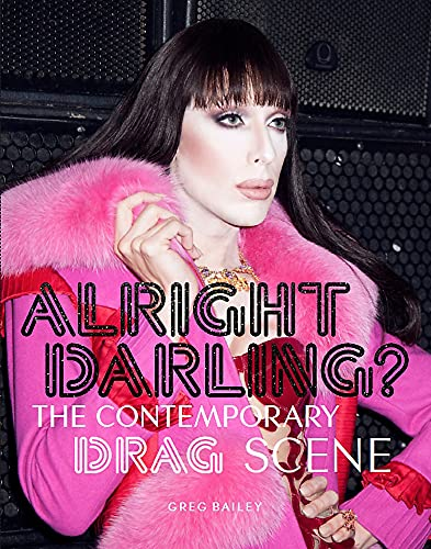 Alright Darling?: The Contemporary Drag Scene von Laurence King