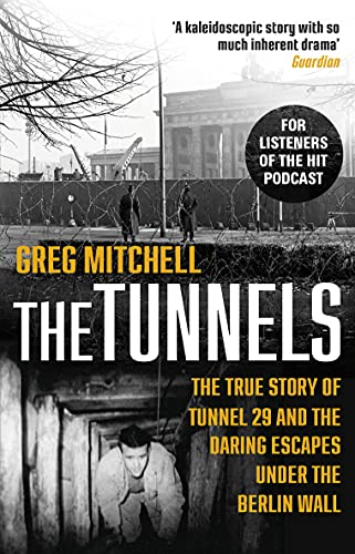 The Tunnels: The True Story of Tunnel 29 and the Daring Escapes Under the Berlin Wall von Transworld Publ. Ltd UK