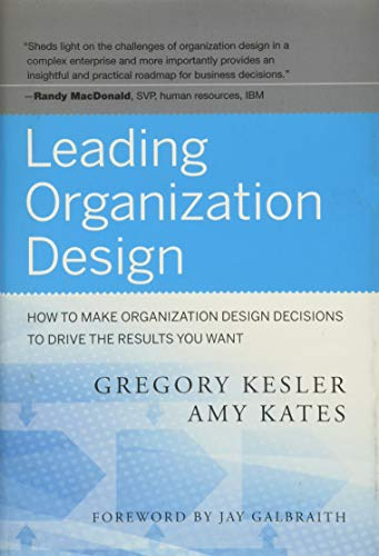Leading Organization Design: How to Make Organization Design Decisions to Drive the Results You Want von Jossey-Bass