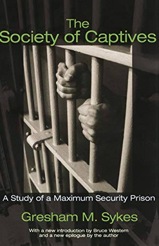 Sykes, G: Society of Captives: A Study of a Maximum Security Prison (Princeton Classic Editions)