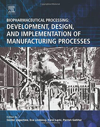Biopharmaceutical Processing: Development, Design, and Implementation of Manufacturing Processes von Elsevier