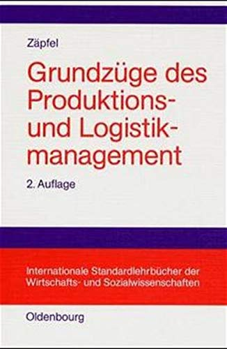 Grundzüge des Produktions- und Logistikmanagement (Internationale Standardlehrbücher der Wirtschafts- und Sozialwissenschaften) von De Gruyter Oldenbourg