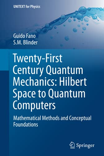 Twenty-First Century Quantum Mechanics: Hilbert Space to Quantum Computers: Mathematical Methods and Conceptual Foundations (UNITEXT for Physics) von Springer