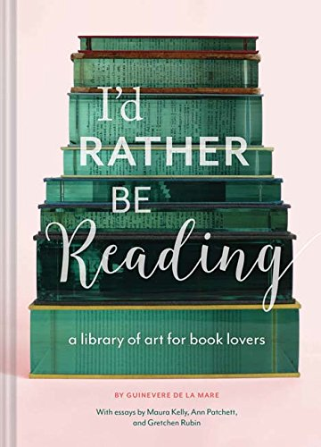 I'd Rather Be Reading: A Library of Art for Book Lovers von Chronicle Books