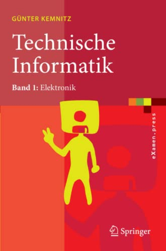 Technische Informatik: Band 1: Elektronik (eXamen.press) (German Edition)