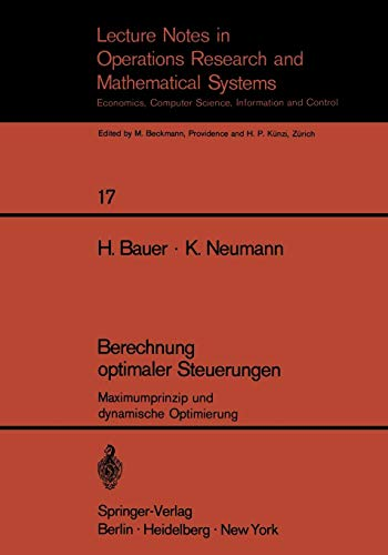 Berechnung optimaler Steuerungen: Maximumprinzip und dynamische Optimierung (Lecture Notes in Economics and Mathematical Systems) (German Edition) von Springer