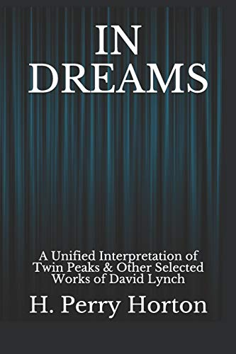 IN DREAMS: A Unified Interpretation of Twin Peaks & Other Selected Works of David Lynch von Independently published