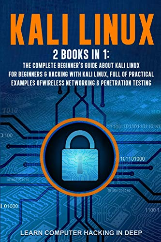 Kali Linux: 2 books in 1: The Complete Beginner's Guide About Kali Linux For Beginners & Hacking With Kali Linux, Full of Practical Examples Of Wireless Networking & Penetration Testing von Independently published