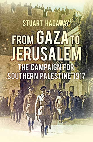 From Gaza to Jerusalem: The Campaign for Southern Palestine 1917 von The History Press Ltd
