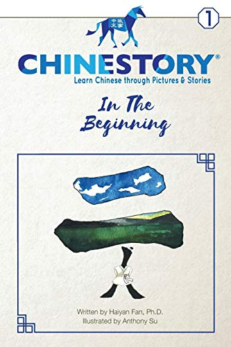 Chinestory - Learning Chinese through Pictures and Stories (Storybook 1)  In the Beginning: An efficient cognitive approach designed for readers of ... to speak like a native (Chinestory Storybook) von International 1st Fruit Education