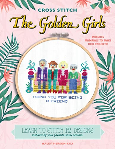 Cross Stitch The Golden Girls: Learn to stitch 12 designs inspired by your favorite sassy seniors! Includes materials to make two projects! von Voyageur Press