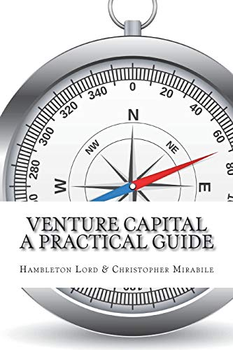 Venture Capital: A Practical Guide to Fund Formation and Management von CreateSpace Independent Publishing Platform