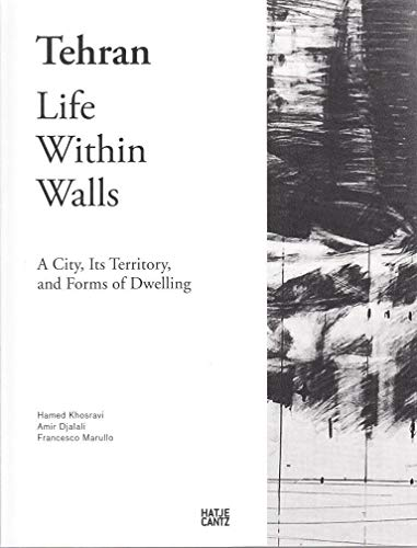 Tehran: Life Within Walls: A City, Its Territory, and Forms of Dwelling von Hatje Cantz