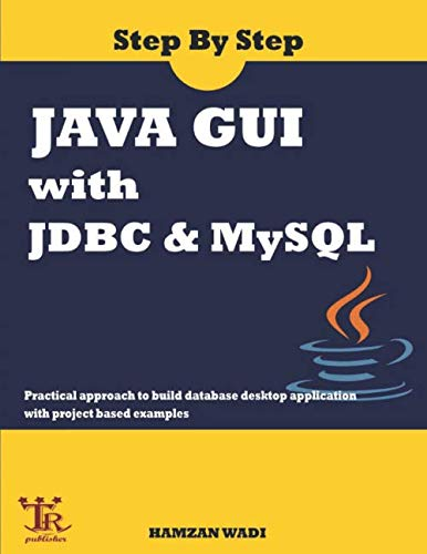 Step By Step Java GUI With JDBC & MySQL : Practical approach to build database desktop application with project based examples von Independently published