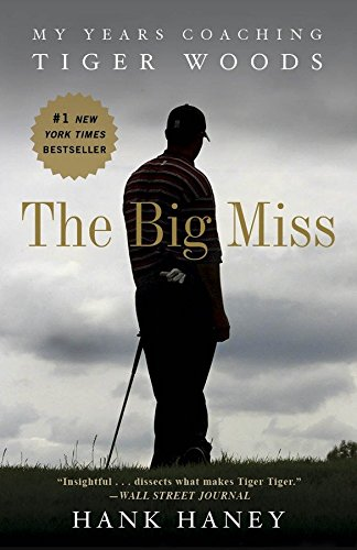 The Big Miss: My Years Coaching Tiger Woods von Three Rivers Press