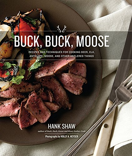 Buck, Buck, Moose: Recipes and Techniques for Cooking Deer, Elk, Moose, Antelope and Other Antlered Things von H&H Books LLC